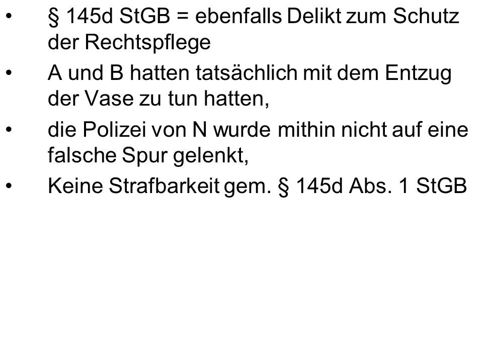 § 145d StGB = ebenfalls Delikt zum Schutz der Rechtspflege A und B hatten tatsächlich mit dem Entzug der Vase zu tun hatten, die Polizei von N wurde m