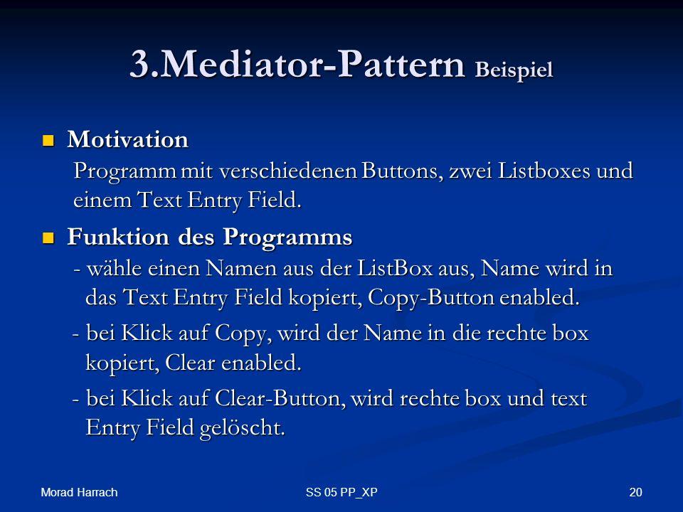Morad Harrach 20SS 05 PP_XP 3.Mediator-Pattern Beispiel Motivation Programm mit verschiedenen Buttons, zwei Listboxes und einem Text Entry Field. Moti