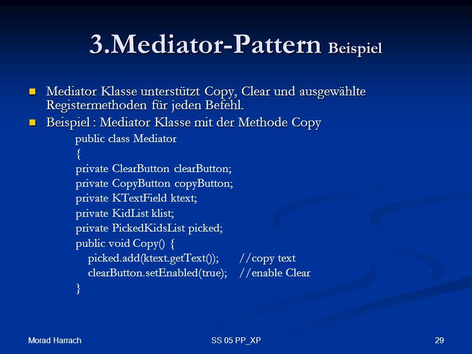 Morad Harrach 29SS 05 PP_XP 3.Mediator-Pattern Beispiel Mediator Klasse unterstützt Copy, Clear und ausgewählte Registermethoden für jeden Befehl. Med