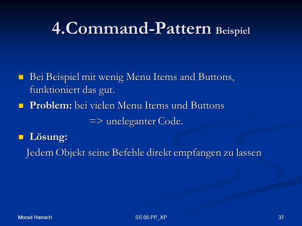 Morad Harrach 37SS 05 PP_XP 4.Command-Pattern Beispiel Bei Beispiel mit wenig Menu Items and Buttons, funktioniert das gut. Bei Beispiel mit wenig Men