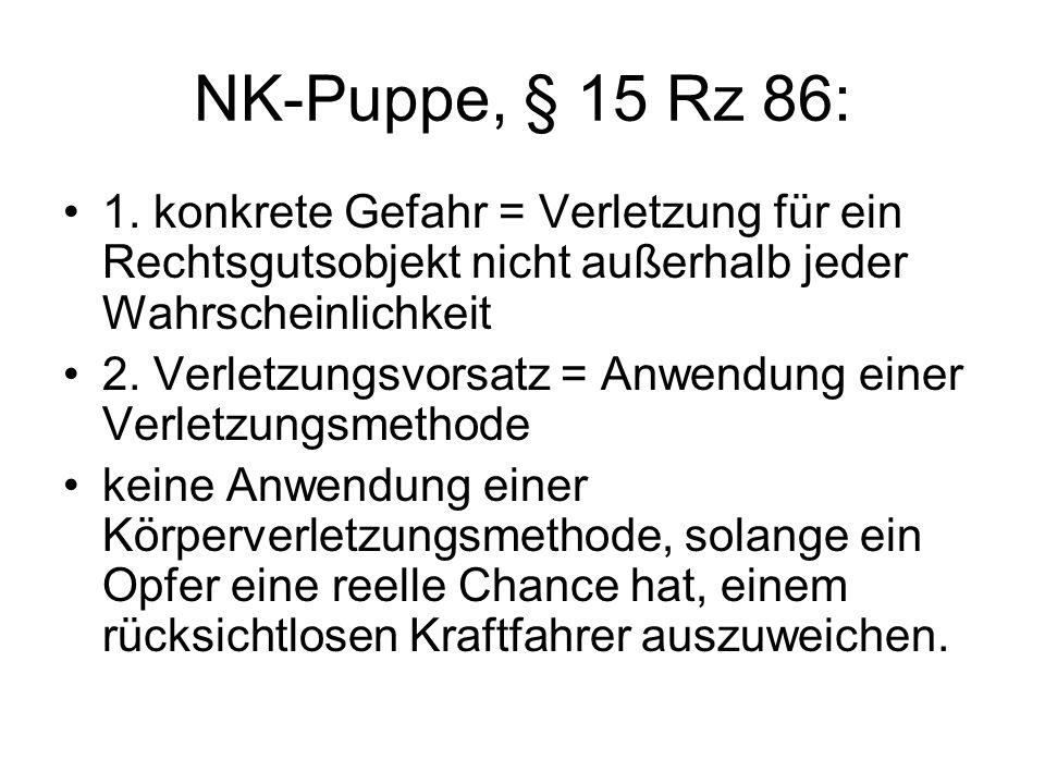 NK-Puppe, § 15 Rz 86: 1. konkrete Gefahr = Verletzung für ein Rechtsgutsobjekt nicht außerhalb jeder Wahrscheinlichkeit 2. Verletzungsvorsatz = Anwend