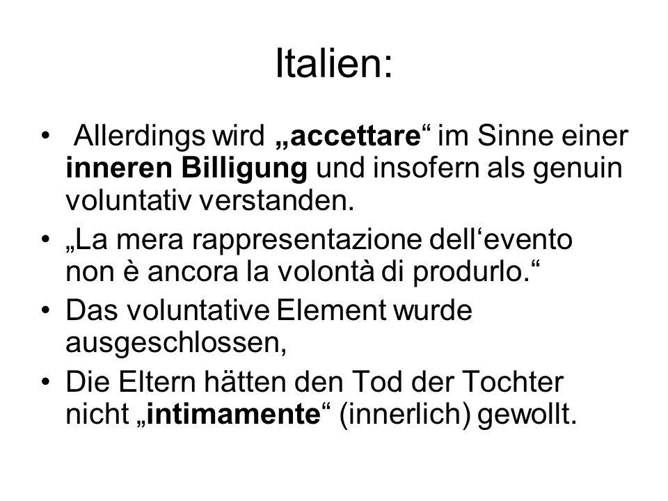 Italien: Allerdings wird accettare im Sinne einer inneren Billigung und insofern als genuin voluntativ verstanden. La mera rappresentazione dellevento
