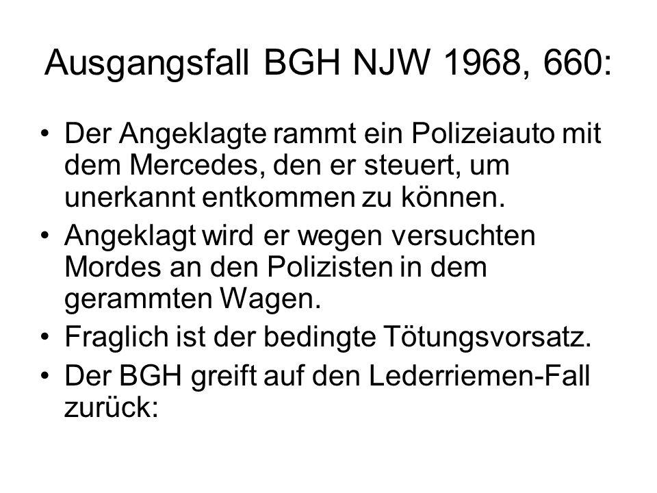 Lederriemen-Fall BGHSt 7, 363 Formale Interpretation desBilligungsmerkmals: Billigen = Sich Abfinden mit dem Erfolg Nach meiner Ansicht ist dies eine kognitive Interpretation auch des Billigungselements.