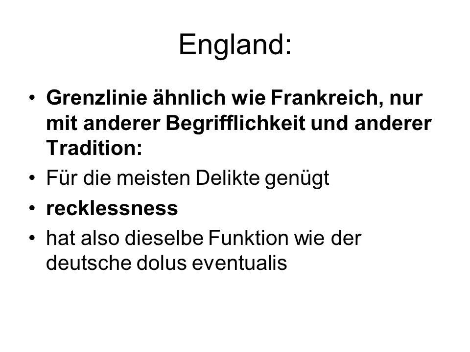 England: Grenzlinie ähnlich wie Frankreich, nur mit anderer Begrifflichkeit und anderer Tradition: Für die meisten Delikte genügt recklessness hat als