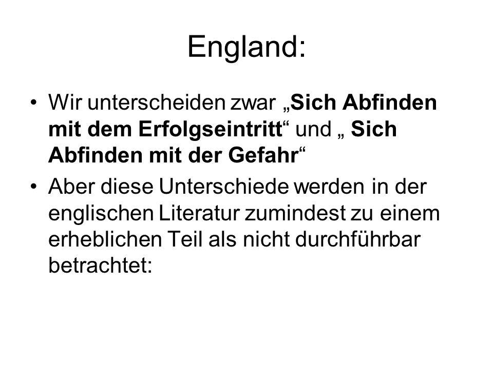 England: Wir unterscheiden zwar Sich Abfinden mit dem Erfolgseintritt und Sich Abfinden mit der Gefahr Aber diese Unterschiede werden in der englische