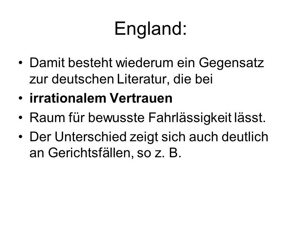 England: Damit besteht wiederum ein Gegensatz zur deutschen Literatur, die bei irrationalem Vertrauen Raum für bewusste Fahrlässigkeit lässt. Der Unte