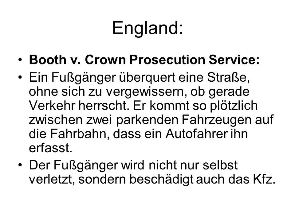 England: Booth v. Crown Prosecution Service: Ein Fußgänger überquert eine Straße, ohne sich zu vergewissern, ob gerade Verkehr herrscht. Er kommt so p