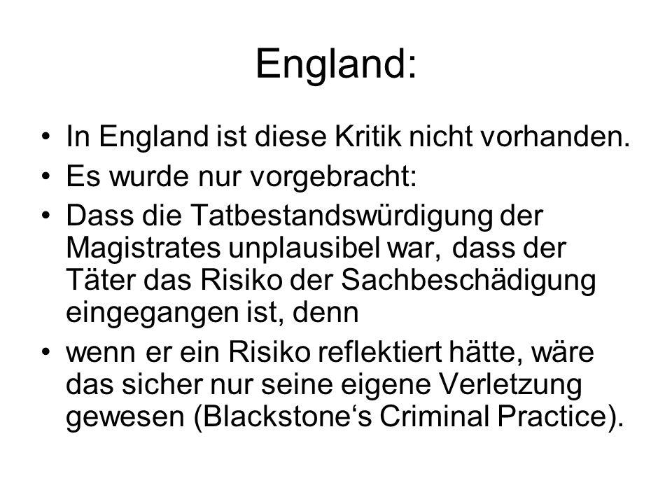 England: In England ist diese Kritik nicht vorhanden. Es wurde nur vorgebracht: Dass die Tatbestandswürdigung der Magistrates unplausibel war, dass de