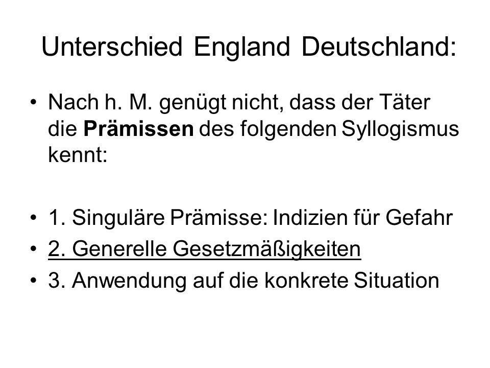 Unterschied England Deutschland: Nach h. M. genügt nicht, dass der Täter die Prämissen des folgenden Syllogismus kennt: 1. Singuläre Prämisse: Indizie