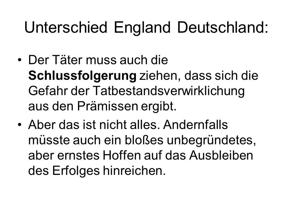 Unterschied England Deutschland: Der Täter muss auch die Schlussfolgerung ziehen, dass sich die Gefahr der Tatbestandsverwirklichung aus den Prämissen