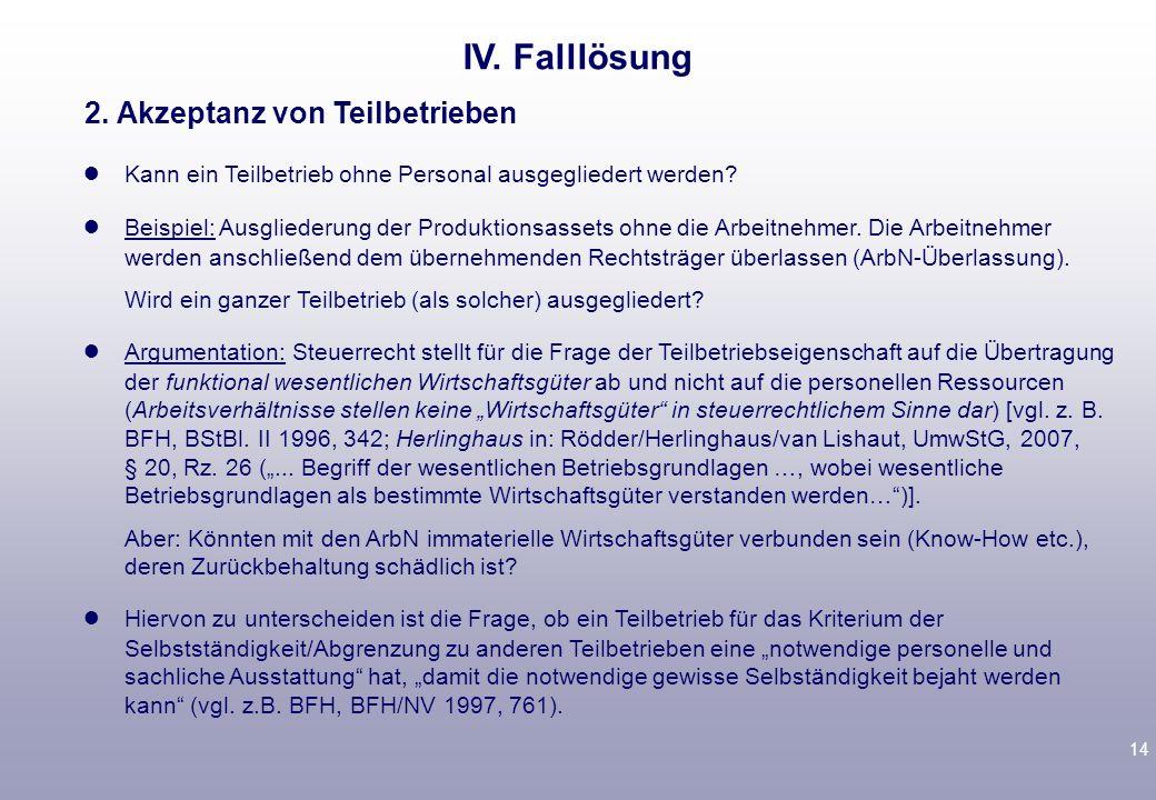 13 IV.Falllösung Bisherige Erfahrung: Wird von den Finanzbehörden überwiegend akzeptiert (z.B.