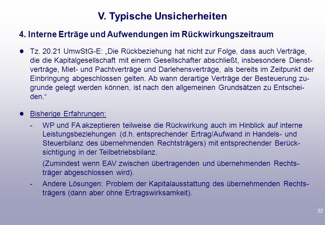 21 V. Typische Unsicherheiten Problem: Umwandlung auf den 1.1.2008 (§ 20 VI UmwStG) Problemstellung: -Rückbeziehung auf Jahreswechsel. - Steuerliches