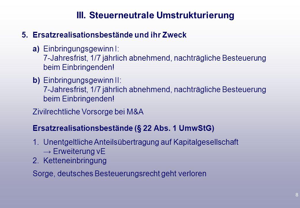 7 Folge: keine Gewinnrealisation bei Einbringendem, aber nachfol- gend droht: -Besteuerung von Einbringungsgewinn I (§ 22 Abs.