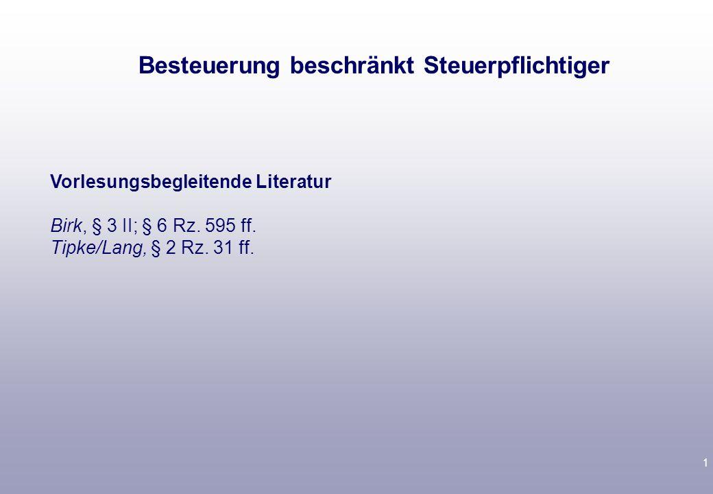 1 Vorlesungsbegleitende Literatur Birk, § 3 II; § 6 Rz.