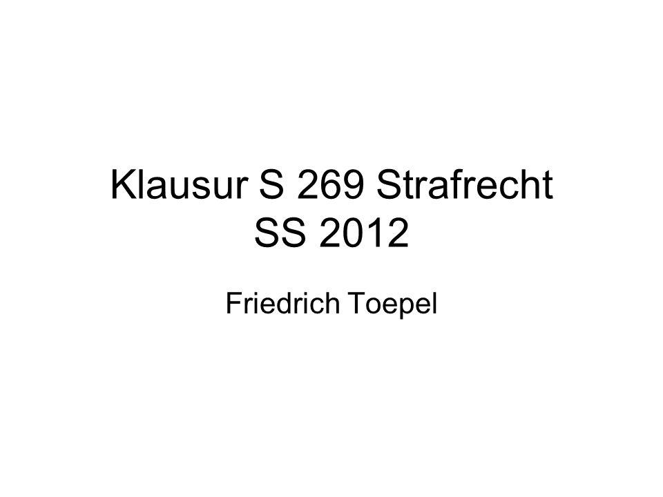 Klausur S 269 Strafrecht SS 2012 Friedrich Toepel