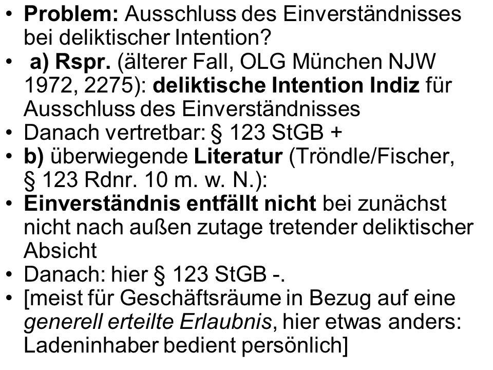 Problem: Ausschluss des Einverständnisses bei deliktischer Intention? a) Rspr. (älterer Fall, OLG München NJW 1972, 2275): deliktische Intention Indiz