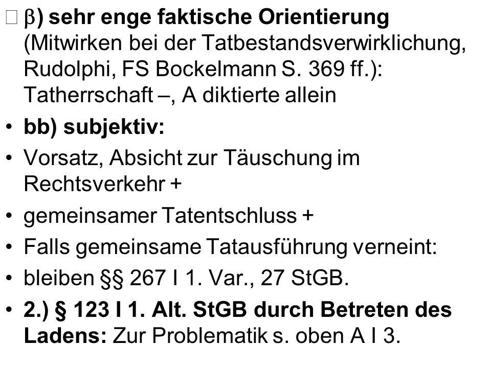) sehr enge faktische Orientierung (Mitwirken bei der Tatbestandsverwirklichung, Rudolphi, FS Bockelmann S. 369 ff.): Tatherrschaft –, A diktierte all