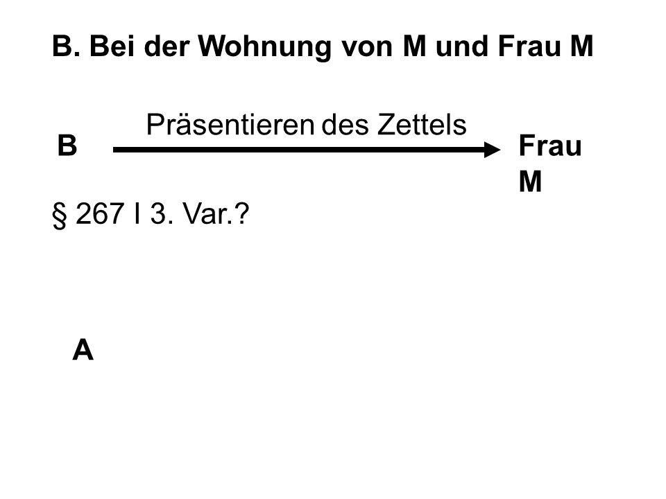 B. Bei der Wohnung von M und Frau M BFrau M A Präsentieren des Zettels § 267 I 3. Var.?