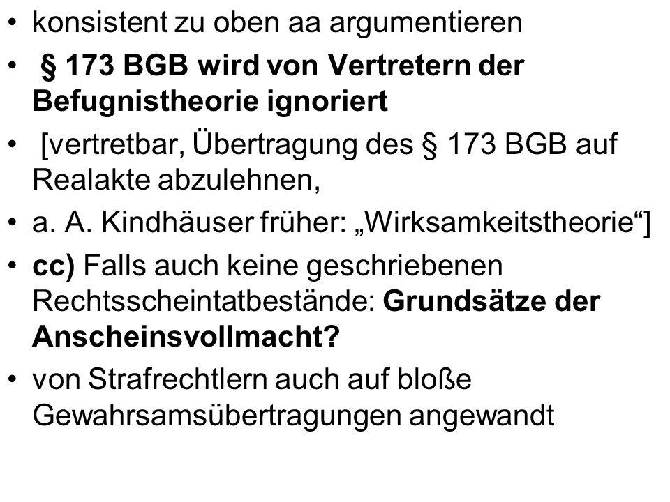 konsistent zu oben aa argumentieren § 173 BGB wird von Vertretern der Befugnistheorie ignoriert [vertretbar, Übertragung des § 173 BGB auf Realakte ab