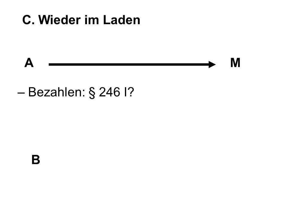 C. Wieder im Laden AM B – Bezahlen: § 246 I?