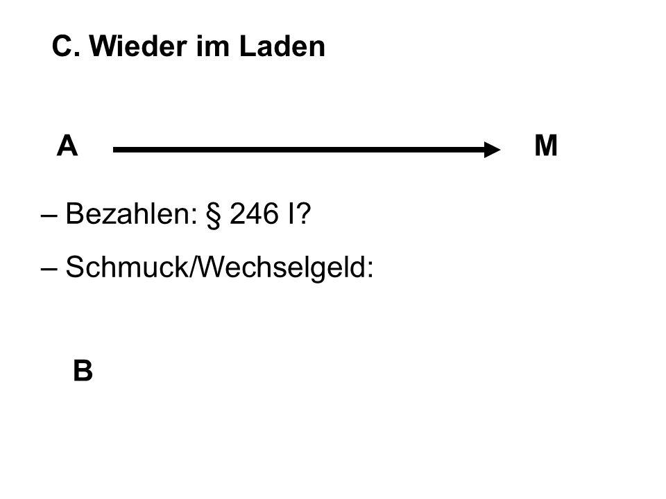 C. Wieder im Laden AM B – Bezahlen: § 246 I? – Schmuck/Wechselgeld: