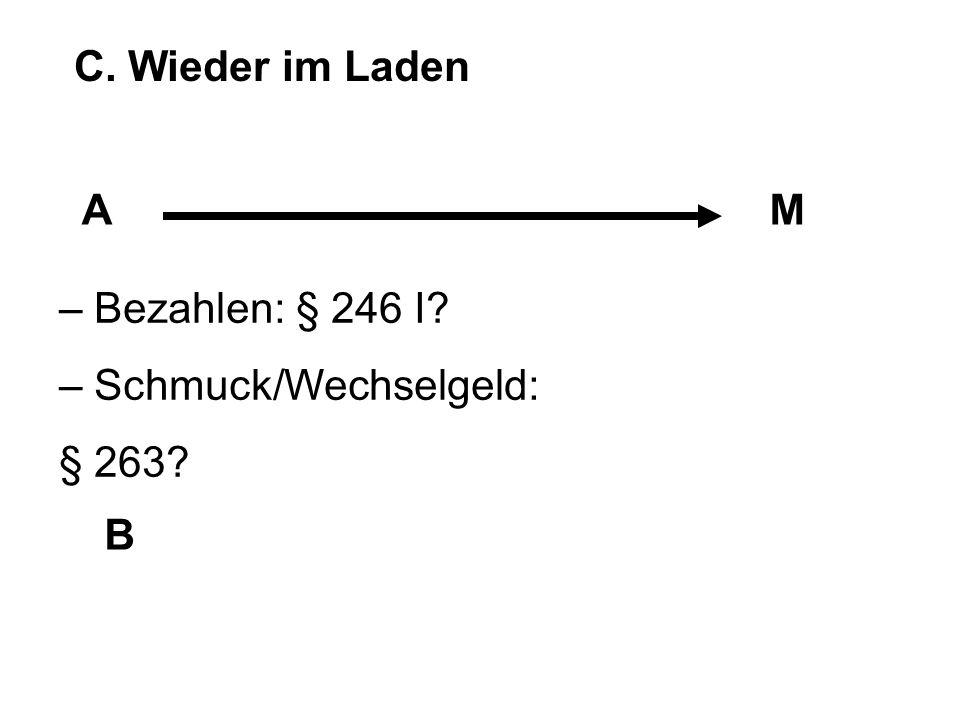 C. Wieder im Laden AM B – Bezahlen: § 246 I? – Schmuck/Wechselgeld: § 263?