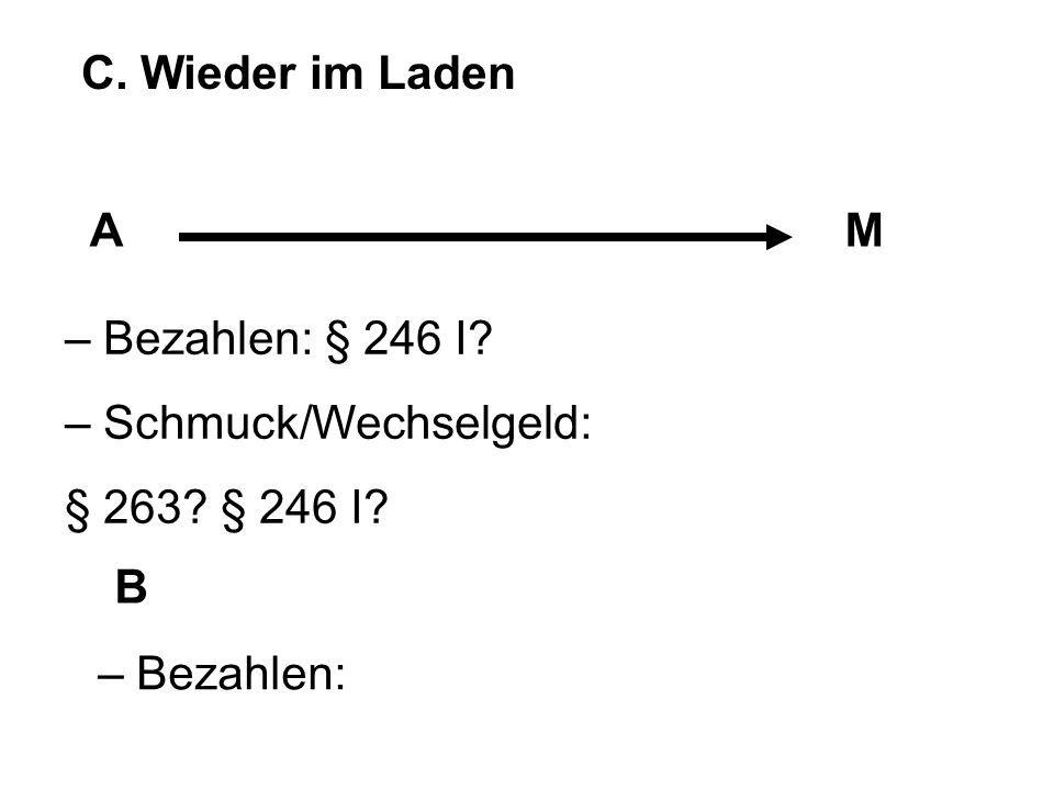C. Wieder im Laden AM B – Bezahlen: § 246 I? – Schmuck/Wechselgeld: § 263? § 246 I? – Bezahlen: