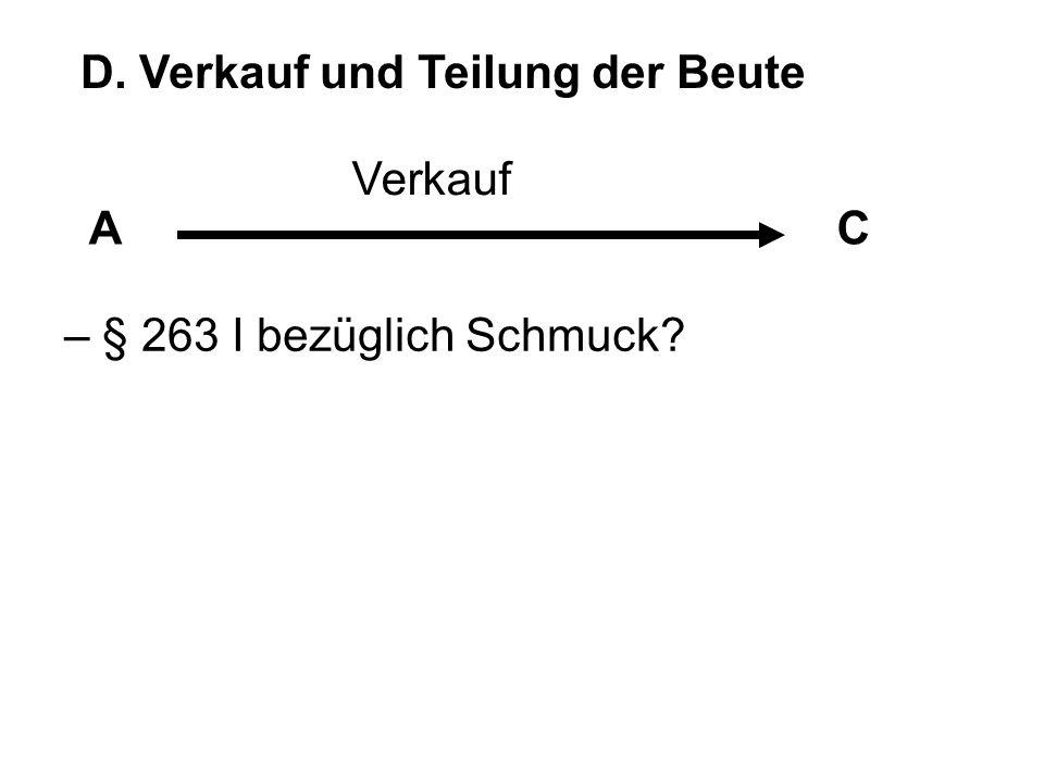 D. Verkauf und Teilung der Beute AC – § 263 I bezüglich Schmuck? Verkauf