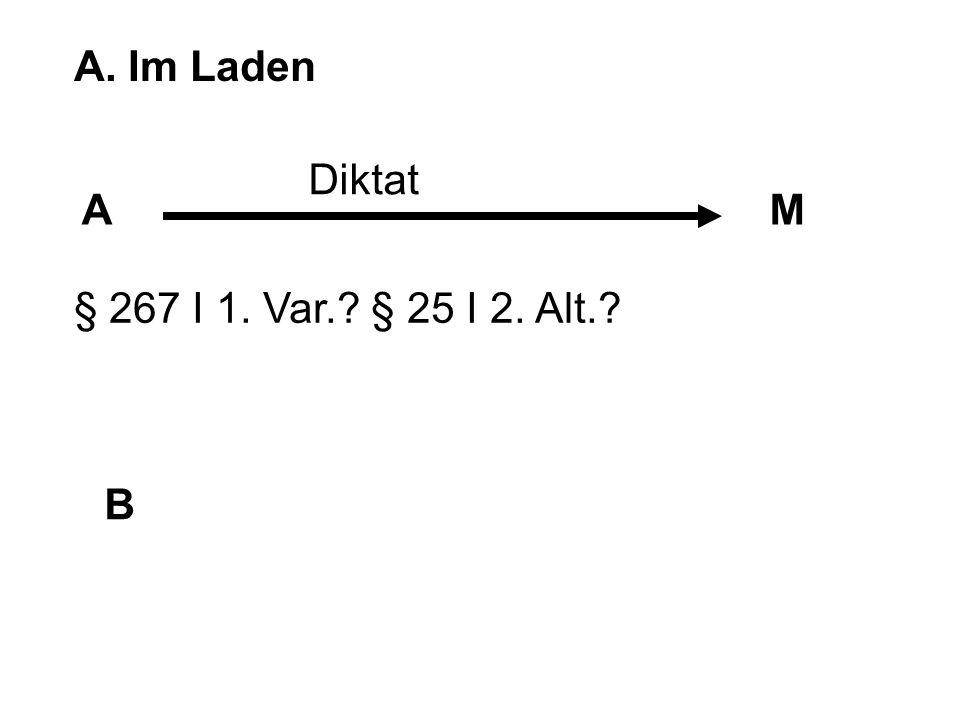 bb) M Alleineigentümer des Geldes: Beauftragung, § 662 BGB mit einem Realakt (wieder ohne Erklärungsbewusstsein), Übergabe an B cc) A hat nicht eigenhändig hergestellt M = Werkzeug des A iSd § 25 I 2.