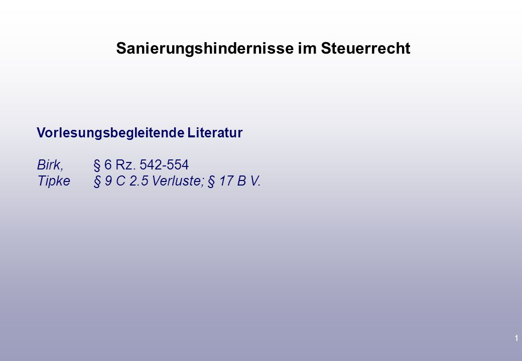 1 Vorlesungsbegleitende Literatur Birk, § 6 Rz.542-554 Tipke§ 9 C 2.5 Verluste; § 17 B V.