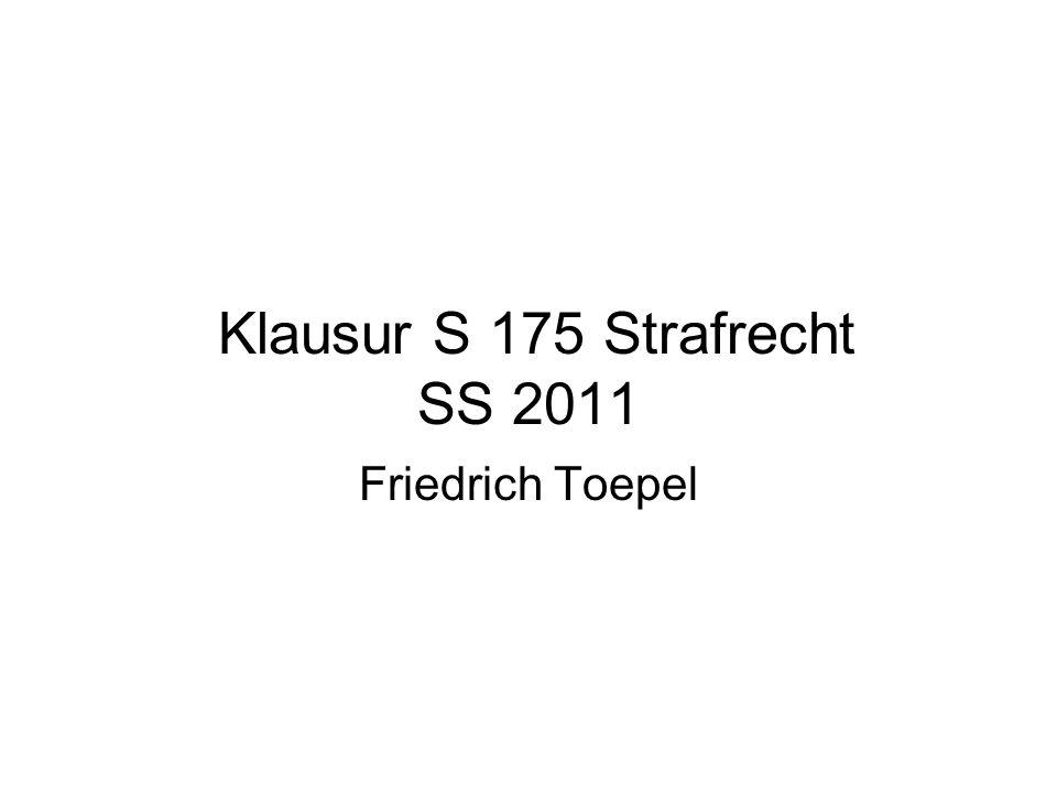 Klausur S 175 Strafrecht SS 2011 Friedrich Toepel