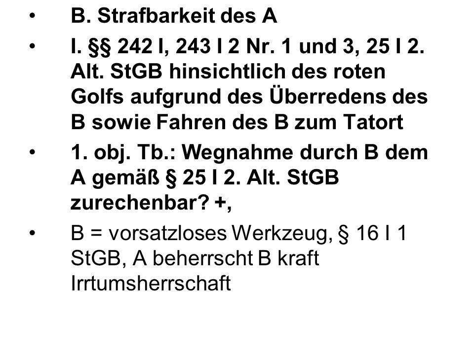 B. Strafbarkeit des A I. §§ 242 I, 243 I 2 Nr. 1 und 3, 25 I 2. Alt. StGB hinsichtlich des roten Golfs aufgrund des Überredens des B sowie Fahren des