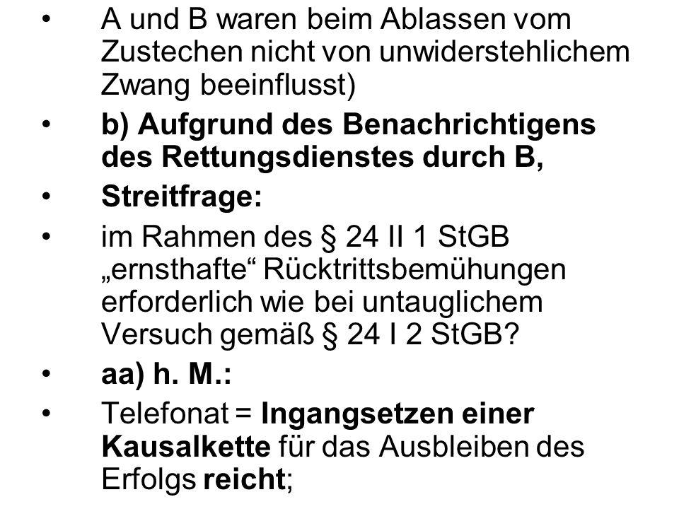 A und B waren beim Ablassen vom Zustechen nicht von unwiderstehlichem Zwang beeinflusst) b) Aufgrund des Benachrichtigens des Rettungsdienstes durch B