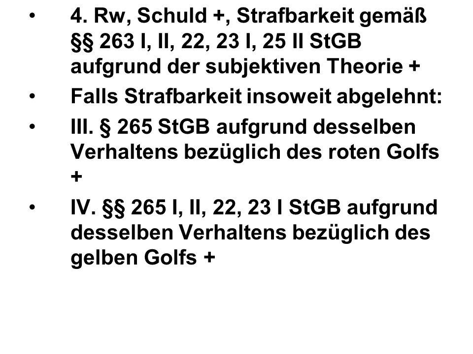 4. Rw, Schuld +, Strafbarkeit gemäß §§ 263 I, II, 22, 23 I, 25 II StGB aufgrund der subjektiven Theorie + Falls Strafbarkeit insoweit abgelehnt: III.