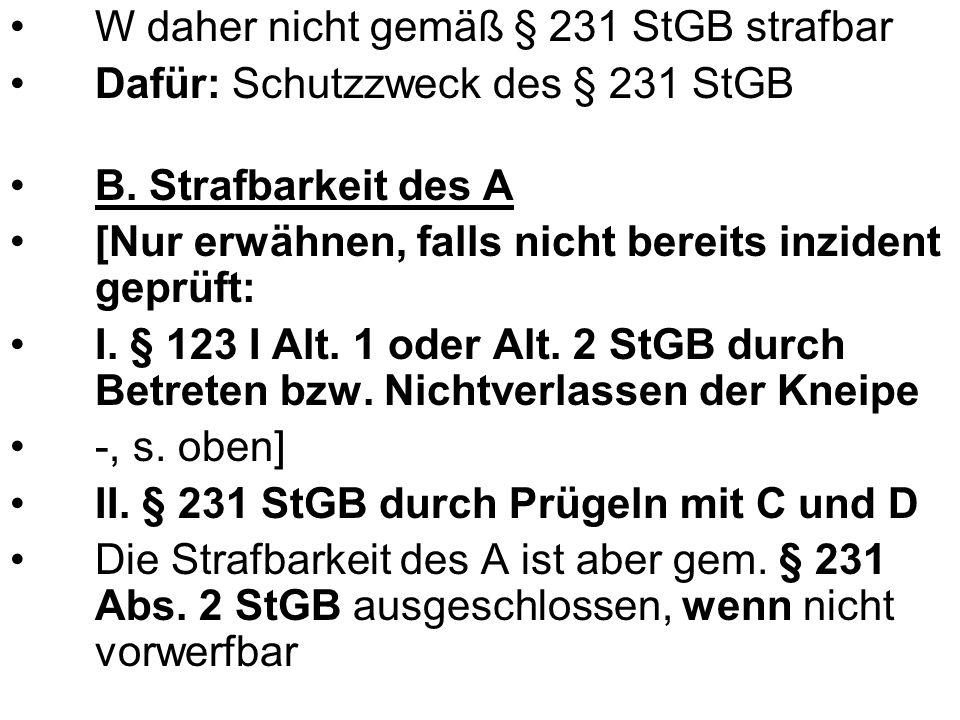 W daher nicht gemäß § 231 StGB strafbar Dafür: Schutzzweck des § 231 StGB B.