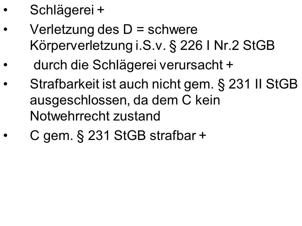 Schlägerei + Verletzung des D = schwere Körperverletzung i.S.v.