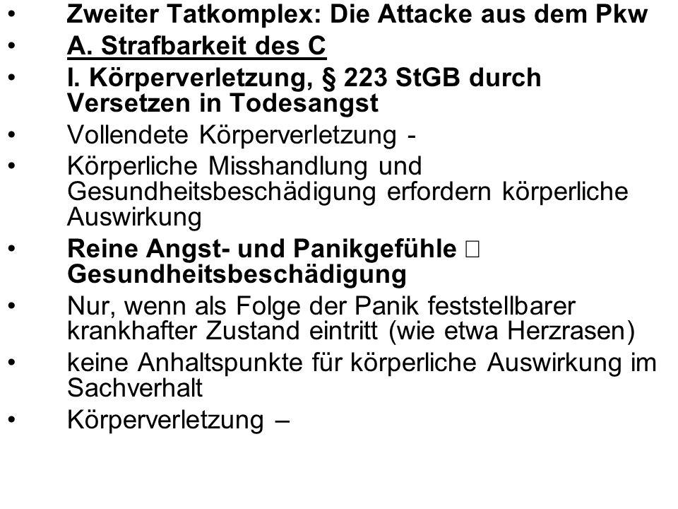 Zweiter Tatkomplex: Die Attacke aus dem Pkw A.Strafbarkeit des C I.