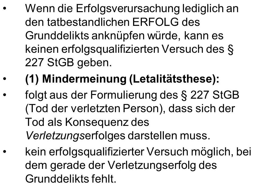 Wenn die Erfolgsverursachung lediglich an den tatbestandlichen ERFOLG des Grunddelikts anknüpfen würde, kann es keinen erfolgsqualifizierten Versuch des § 227 StGB geben.