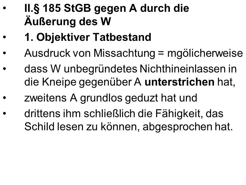 II.§ 185 StGB gegen A durch die Äußerung des W 1.