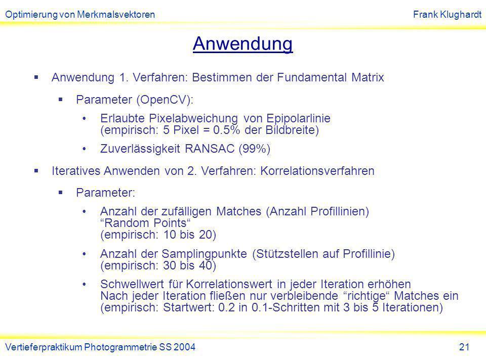 Optimierung von MerkmalsvektorenFrank Klughardt Vertieferpraktikum Photogrammetrie SS 200421 Anwendung Anwendung 1.