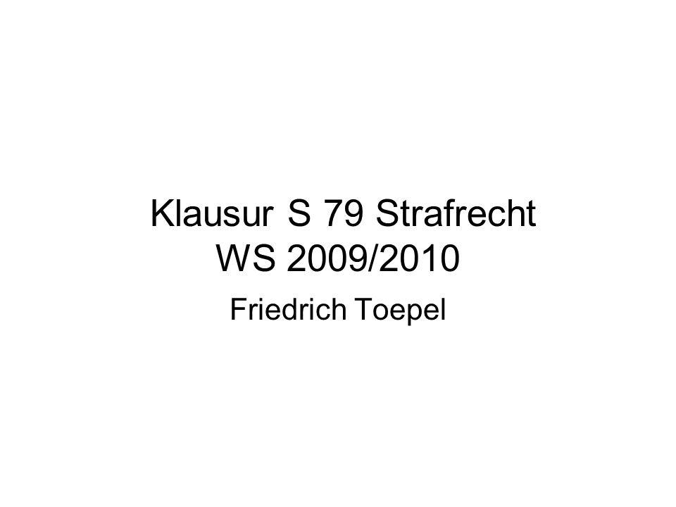 Klausur S 79 Strafrecht WS 2009/2010 Friedrich Toepel