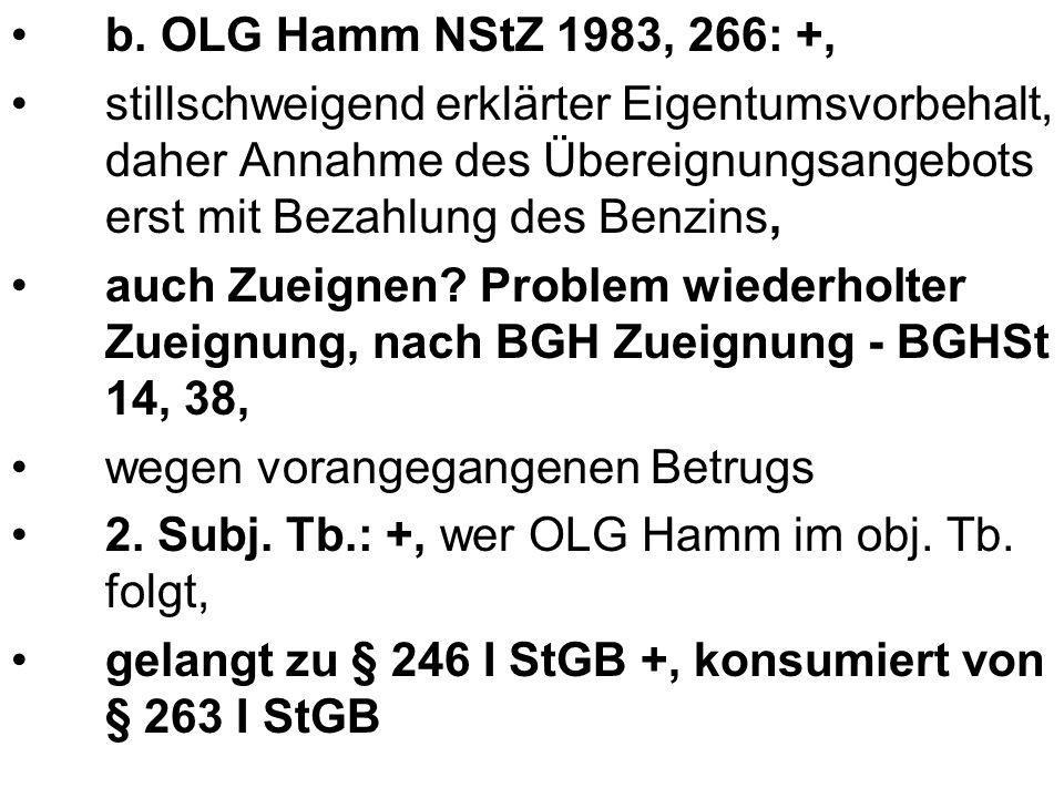 b. OLG Hamm NStZ 1983, 266: +, stillschweigend erklärter Eigentumsvorbehalt, daher Annahme des Übereignungsangebots erst mit Bezahlung des Benzins, au