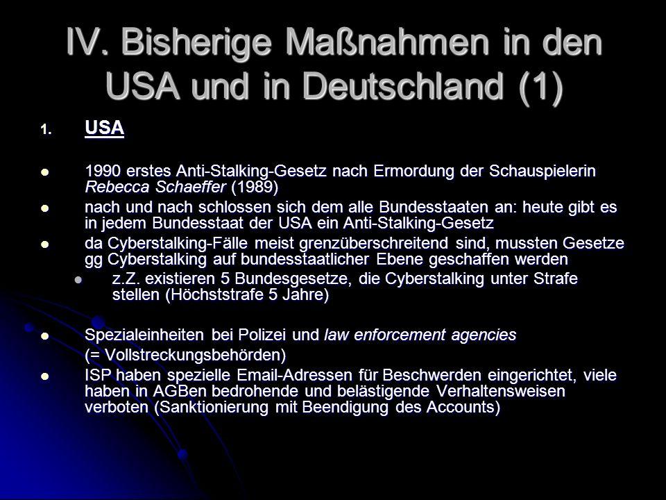 IV. Bisherige Maßnahmen in den USA und in Deutschland (1) 1. USA 1990 erstes Anti-Stalking-Gesetz nach Ermordung der Schauspielerin Rebecca Schaeffer