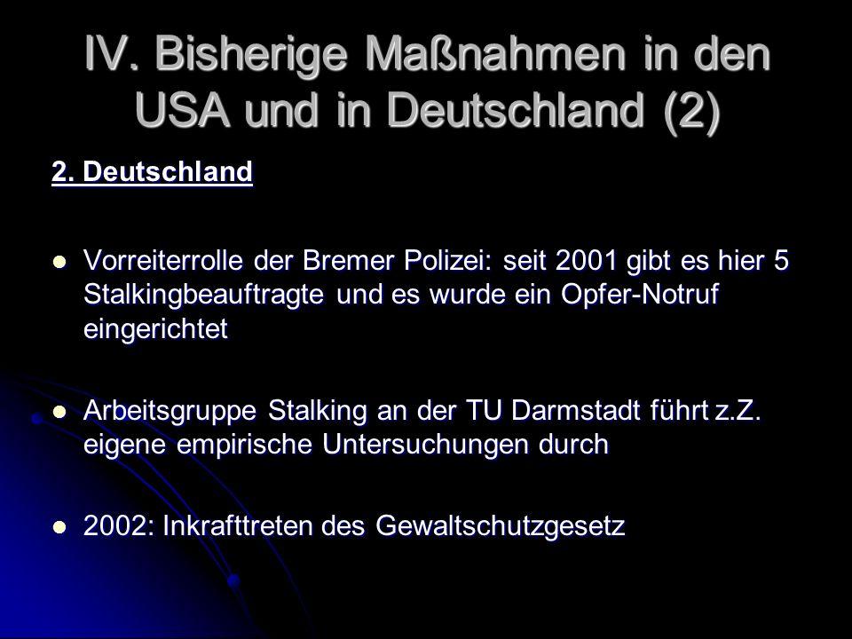 IV. Bisherige Maßnahmen in den USA und in Deutschland (2) 2. Deutschland Vorreiterrolle der Bremer Polizei: seit 2001 gibt es hier 5 Stalkingbeauftrag