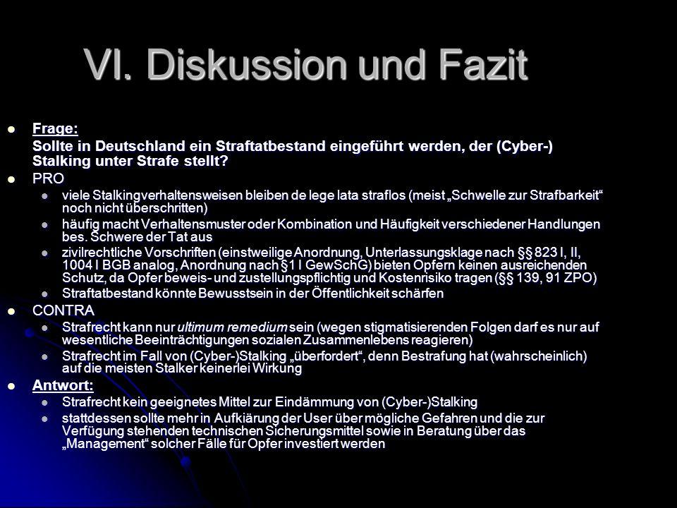 VI. Diskussion und Fazit Frage: Frage: Sollte in Deutschland ein Straftatbestand eingeführt werden, der (Cyber-) Stalking unter Strafe stellt? PRO PRO