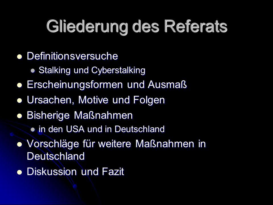 Gliederung des Referats Definitionsversuche Definitionsversuche Stalking und Cyberstalking Stalking und Cyberstalking Erscheinungsformen und Ausmaß Er