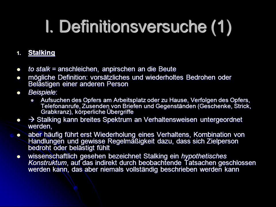 I. Definitionsversuche (1) 1. Stalking to stalk = anschleichen, anpirschen an die Beute to stalk = anschleichen, anpirschen an die Beute mögliche Defi