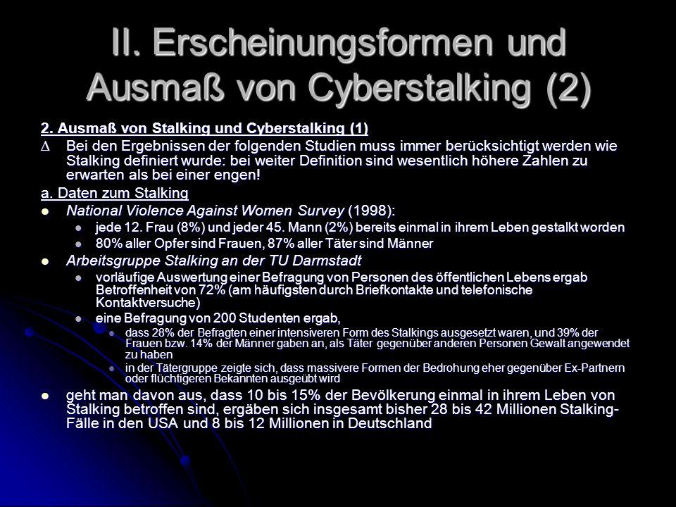 II. Erscheinungsformen und Ausmaß von Cyberstalking (2) 2. Ausmaß von Stalking und Cyberstalking (1) Bei den Ergebnissen der folgenden Studien muss im
