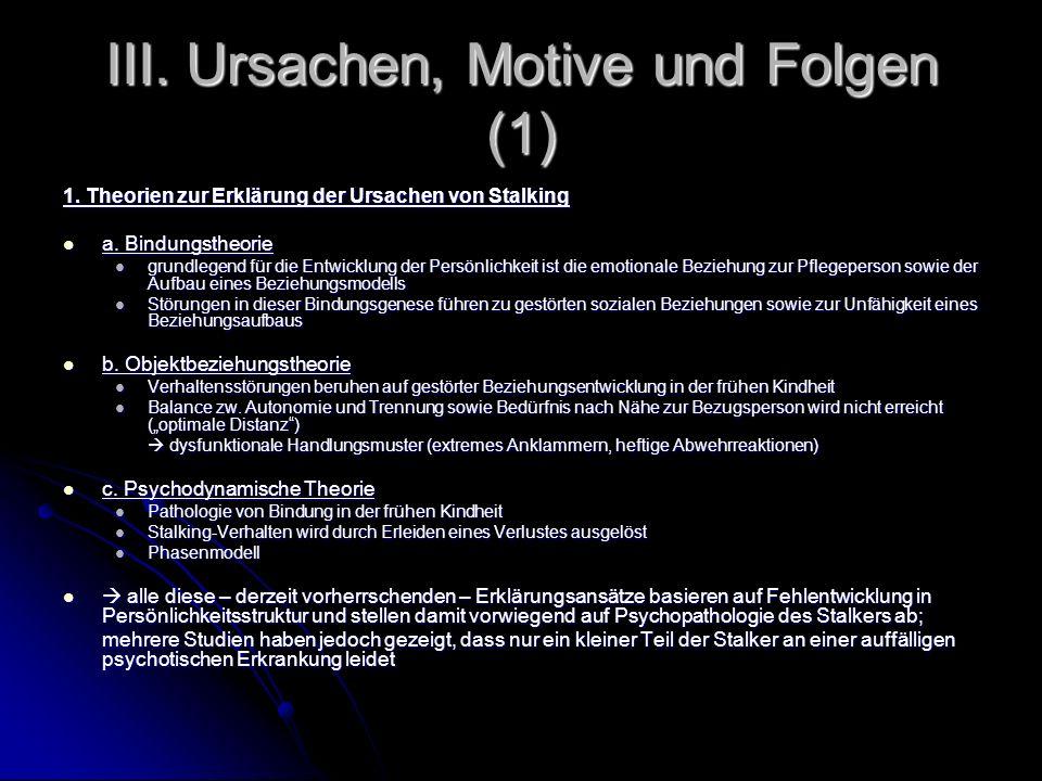 III. Ursachen, Motive und Folgen (1) 1. Theorien zur Erklärung der Ursachen von Stalking a. Bindungstheorie a. Bindungstheorie grundlegend für die Ent