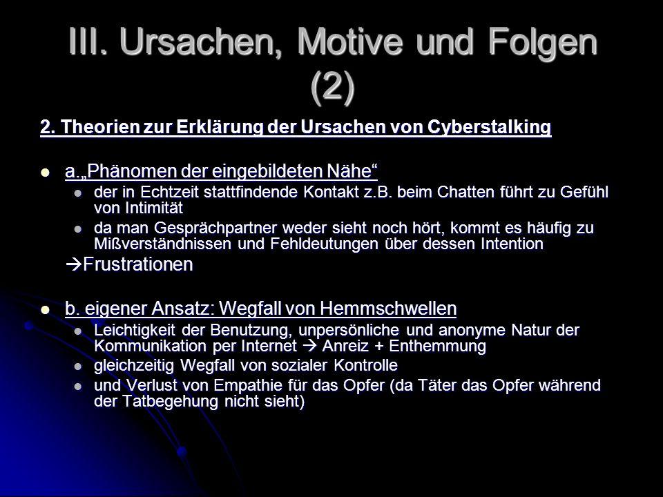 III. Ursachen, Motive und Folgen (2) 2. Theorien zur Erklärung der Ursachen von Cyberstalking a.Phänomen der eingebildeten Nähe a.Phänomen der eingebi